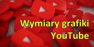 Wymiary grafiki na YouTube 2021