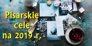 Pisarskie podsumowanie roku 2018 i postanowienia na 2019 rok