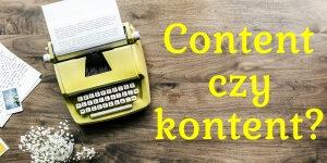Content czy kontent marketing? Dlaczego nie powinniśmy spolszczać anglojęzycznej nazwy marketingu treści
