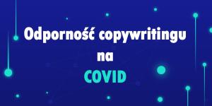 Odporność copywritingu na COVID. Raport z kondycji branży copywritingu