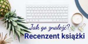 Współpraca recenzencka: jak znaleźć recenzenta i czy pisarz powinien pozyskiwać dla swojej książki recenzje?