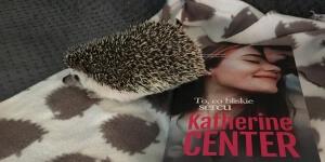 Katherine Center, To, co bliskie sercu – recenzja powieści o poznawaniu miłości