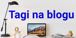 Tagowanie na blogu – 13 wskazówek, jak poprawnie stosować tagi w serwisie contentowym