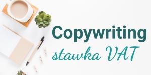 Copywriter a VAT – 8 czy 23% stawka podatku VAT obowiązuje twórcę treści?
