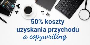 20% czy 50% koszty uzyskania przychodu copywriter może zastosować w umowie o dzieło?