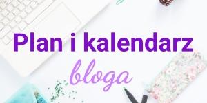 Plan wydawniczy i harmonogram publikacji bloga – jak stworzyć blogerski content plan?